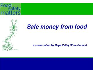 Safe money from food a presentation by Bega Valley Shire Council