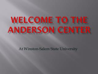 WELCOME TO THE ANDERSON CENTER