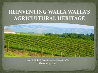 REINVENTING WALLA WALLA'S AGRICULTURAL HERITAGE