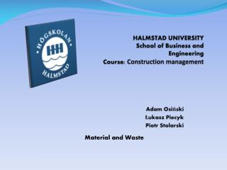HALMSTAD  UNIVERSITY                    School  of Business and Engineering Course :  Construction management