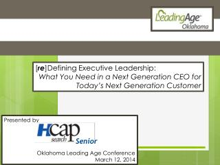 [ re ]Defining Executive Leadership:  What You Need in a Next Generation CEO for Today's Next Generation Customer