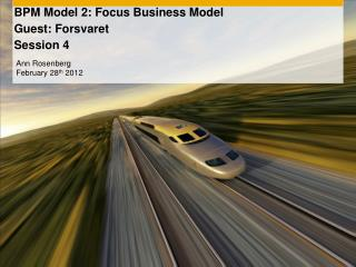 BPM Model 2: Focus Business Model  Guest: Forsvaret Session 4
