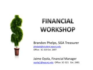 Brandon Phelps, SGA Treasurer phelpsb@student.wpunj.edu Office:  SC-319 Ext. 2697 Jaime Oyola, Financial Manager