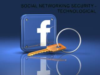 Social Networking Security - Technological