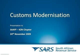 Customs Modernisation Presentation to SAAFF – KZN Chapter  24 th  November 2009
