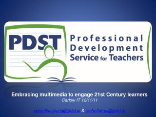 Embracing multimedia to engage 21st Century learners Carlow IT 12/11/11 corneliusyoung@pdst.ie  &  rachelfarrell@pdst.i