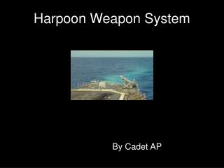 Harpoon Weapon System