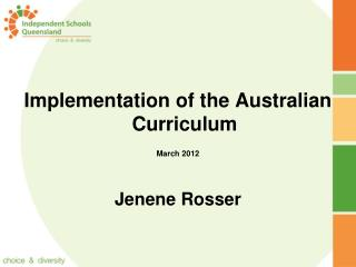 Implementation of the Australian Curriculum March 2012 Jenene  Rosser