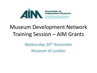 Museum Development Network  Training Session – AIM Grants
