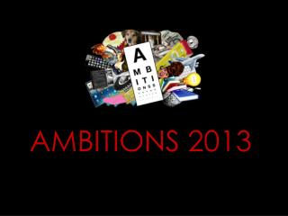 AMBITIONS 2013