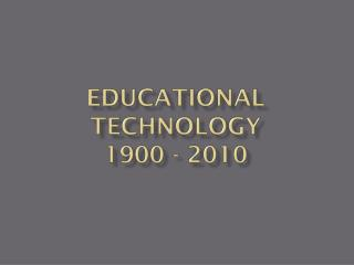 Educational Technology 1900 - 2010