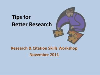 Tips for  Better  Research