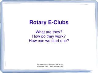 Rotary E-Clubs What are they? How do they work? How can we start one?