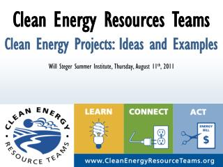 Clean Energy Resources Teams Clean Energy Projects: Ideas and Examples Will Steger Summer Institute, Thursday, August 11