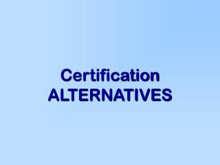 Certification ALTERNATIVES