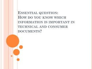 Essential question: How do you know which information is important in technical and consumer documents?