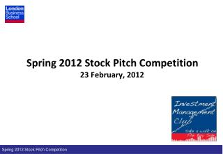 Spring  2012 Stock Pitch Competition 23  February, 2012