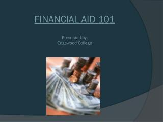 FINANCIAL AID  101 Presented by: Edgewood  College