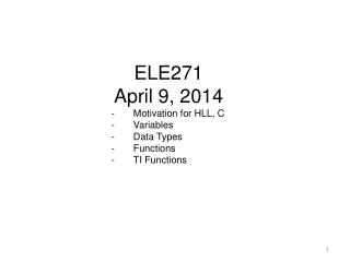 ELE271 April 9, 2014 Motivation for HLL, C Variables Data Types Functions TI Functions