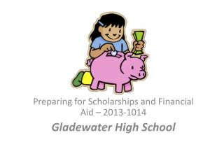 Preparing for Scholarships and Financial Aid – 2013-1014 Gladewater High School