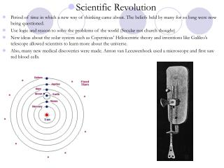 Scientific Revolution Period of time in which a new way of thinking came about. The beliefs held by many for so long wer