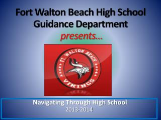 Fort Walton Beach High School Guidance Department presents…