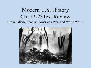 "Modern U.S. History Ch. 22-23Test Review ""Imperialism, Spanish-American War, and World War I"""