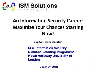 An Information Security Career: Maximize Your Chances Starting Now! Allan Wall, Senior Consultant
