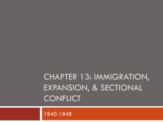 Chapter 13: Immigration, Expansion, & Sectional Conflict