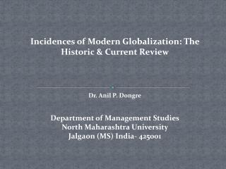 Incidences of Modern Globalization: The Historic & Current Review Dr. Anil P. Dongre Department of Management Studie