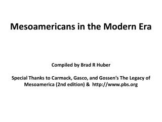 Mesoamericans  in the Modern Era Compiled by Brad R Huber
