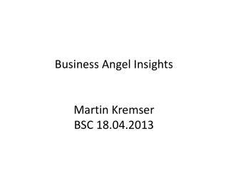 Business Angel  Insights Martin Kremser BSC 18.04.2013