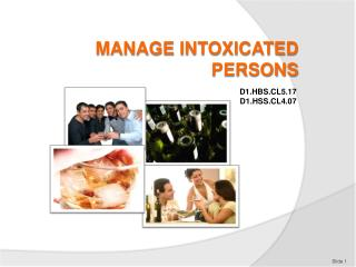 Manage intoxicated  persons