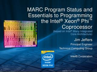 MARC Program Status and Essentials to Programming the Intel ®  Xeon ®  Phi ™ Coprocessor (based on  Intel ® Many Integr