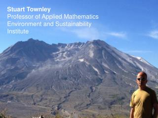 Stuart Townley Professor of Applied Mathematics Environment and Sustainability Institute