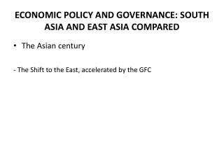 ECONOMIC POLICY AND GOVERNANCE: SOUTH ASIA AND EAST ASIA COMPARED