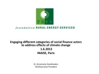 Engaging different categories of social finance actors to address effects of climate  change  1.6.2012  INAISE, Paris D