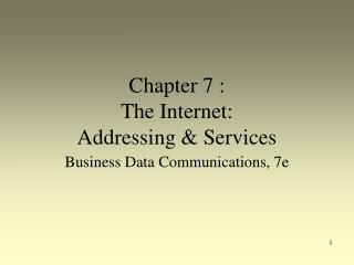 Chapter  7  :  The Internet:  Addressing & Services
