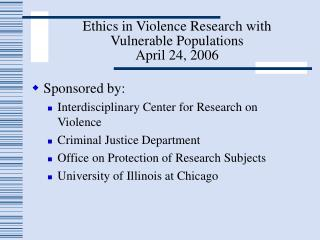 Ethics in Violence Research with Vulnerable Populations April 24, 2006