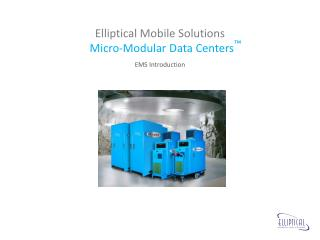 Elliptical Mobile Solutions Micro-Modular Data Centers ™