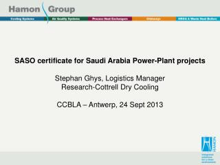 SASO  certificate for Saudi Arabia Power-Plant  projects Stephan  Ghys , Logistics Manager Research-Cottrell Dry Cooling