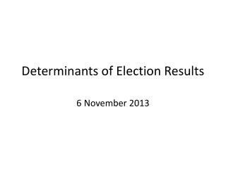 Determinants of Election Results