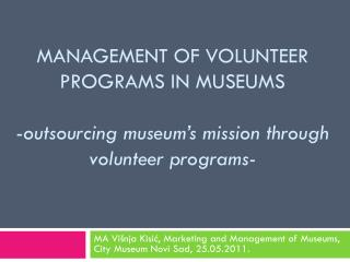 Management of volunteer programs in museums  - outsourcing museum's mission through volunteer programs-