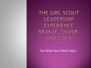 The Girl Scout leadership Experience Bronze, silver, and Gold