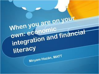When you are on your own: economic integration and financial literacy