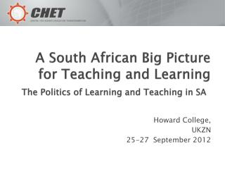 A South African Big Picture for Teaching and Learning The Politics of Learning and Teaching in SA