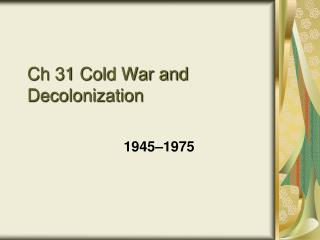 Ch 31 Cold War and Decolonization