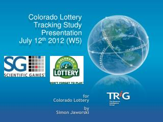 Colorado Lottery Tracking  Study Presentation   July 12 th  2012 (W5)