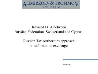 Revised DTA between  Russian Federation, Switzerland and Cyprus: Russian Tax Authorities approach to information exchang