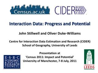 Interaction Data: Progress and Potential John Stillwell and Oliver Duke-Williams Centre for Interaction Data Estimation